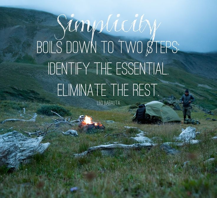 """SIMPLICITY - Boils down to two steps, identify the essential, eliminate the rest"" Outdoor quote by Leo Babauta... Go camping!"