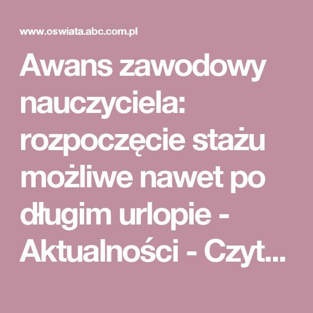 Awans zawodowy nauczyciela: rozpoczęcie stażu możliwe nawet po długim urlopie - Aktualności - Czytaj - oswiata.abc.com.pl