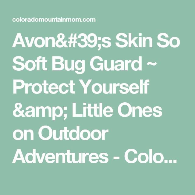 Avon's Skin So Soft Bug Guard ~ Protect Yourself & Little Ones on Outdoor Adventures - Colorado Mountain Mom