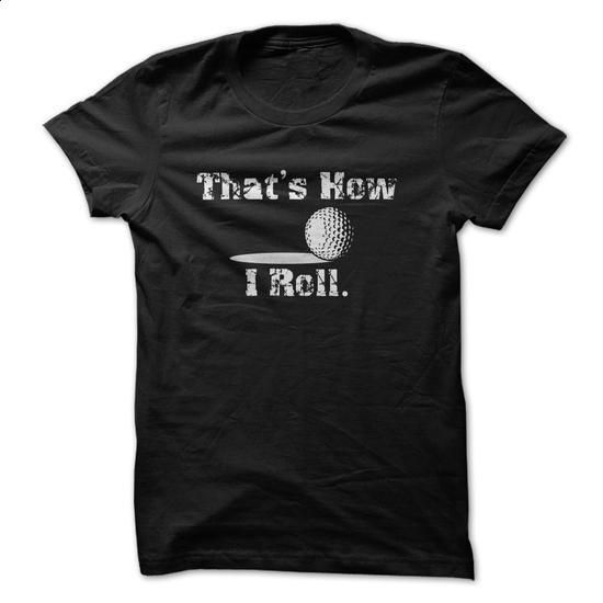 Thats How I Roll Golf Funny Great Shirt  - create your own shirt #tee #style