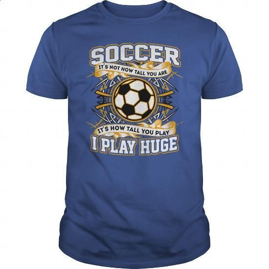 Soccer - I Play Huge! - #pullover #t shirts design. BUY NOW => https://www.sunfrog.com/Sports/Soccer--I-Play-Huge-119689913-Royal-Blue-Guys.html?60505