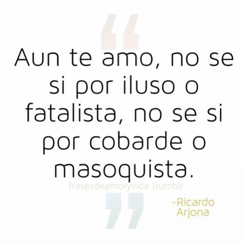 Frases de amor ~Ricardo Arjona