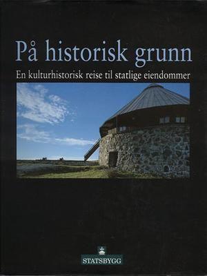 """""""På historisk grunn - en kulturhistorisk reise til statlige eiendommer"""" av Dag-Ivar Rognerød"""