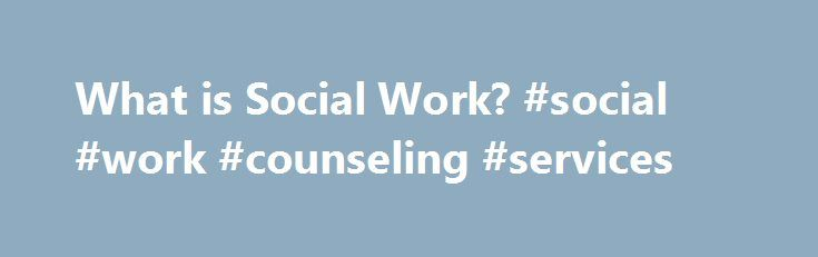 What is Social Work? #social #work #counseling #services http://tanzania.nef2.com/what-is-social-work-social-work-counseling-services/  # What is Social Work? Social work is a profession concerned with helping individuals, families, groups and communities to enhance their individual and collective well-being. It aims to help people develop their skills and their ability to use their own resources and those of the community to resolve problems. Social work is concerned with individual and…