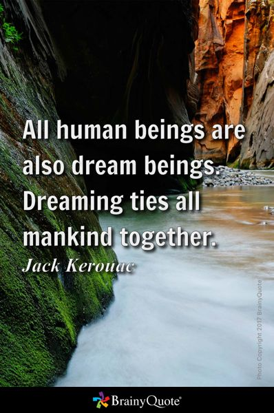 All human beings are also dream beings. Dreaming ties all mankind together. - Jack Kerouac