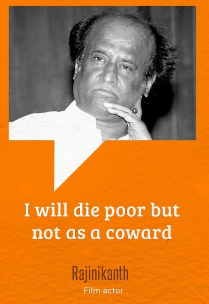 """""""I will die poor but not as a coward.""""- Rajinikanth  - Be brave. Be confident in the fact that you are unique in every way..."""