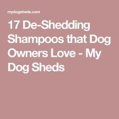 17 De-Shedding Shampoos that Dog Owners Love - My Dog Sheds