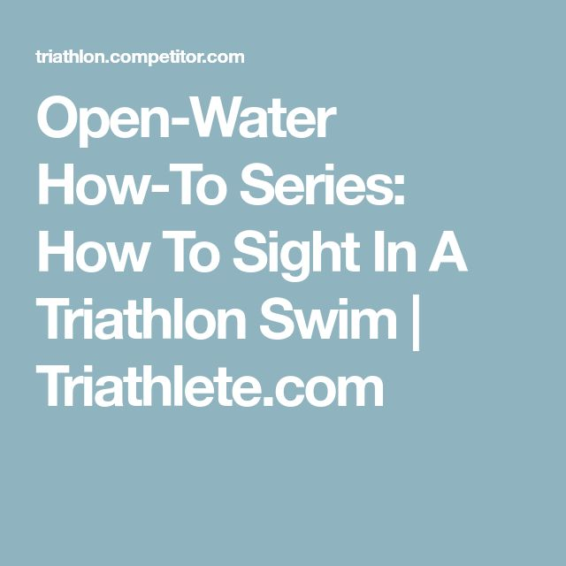 Open-Water How-To Series: How To Sight In A Triathlon Swim | Triathlete.com