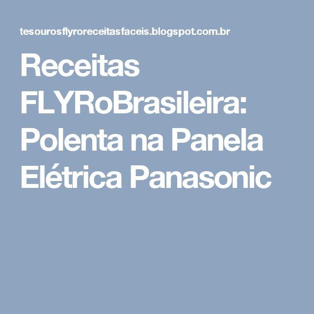 Receitas FLYRoBrasileira: Polenta na Panela Elétrica Panasonic