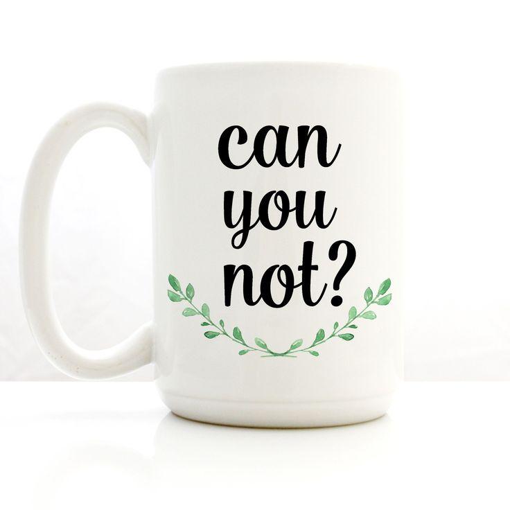 "Funny Coffee Mug. ""Can You Not?"" Large 15 oz Ceramic Mug."