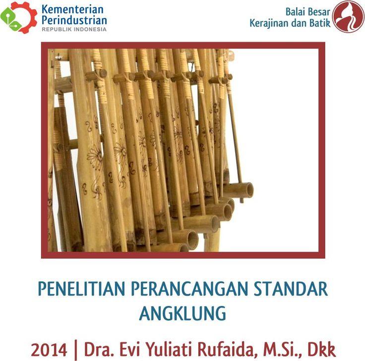 Penelitian Perancangan Standar Angklung | Litbang 2014 | Dra. Evi Yuliati Rufaida, M.Si., dkk #R&D #Angklung #SNI #Bambu