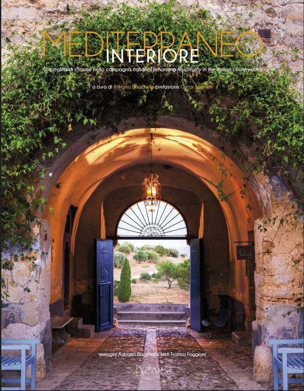 In viaggio tra le dimore di charme nascoste nella campagna italiana. Una serie di indirizzi raccolti nel libro Mediterraneo Interiore a cura di Adriano Bacchella