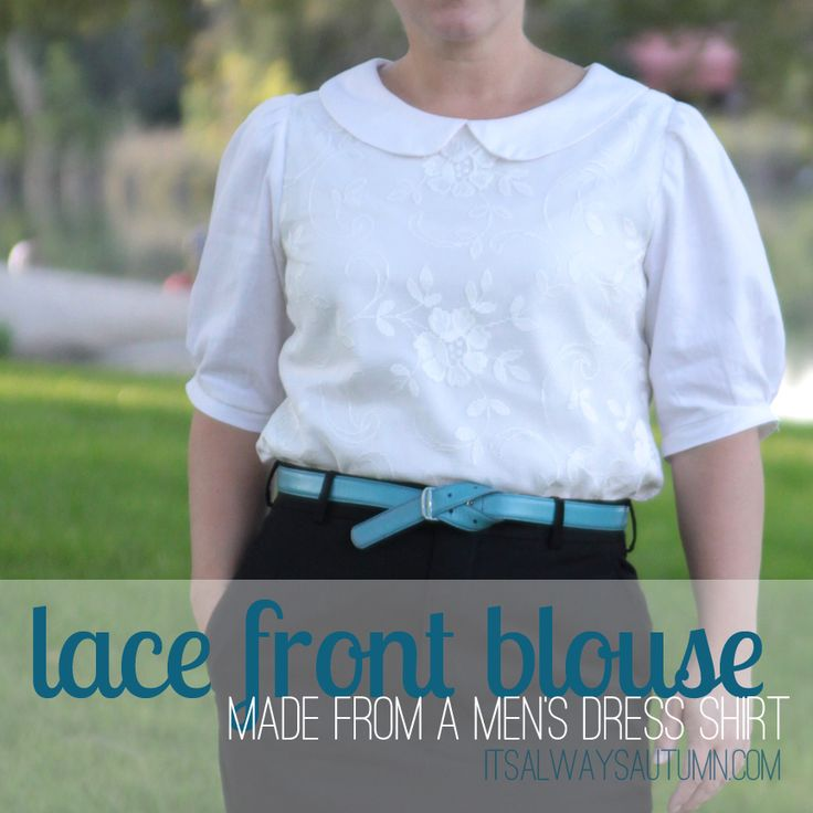 Lace front blouse {refashioned from a men's buttondown} ** this is the best by far of these refashions that I have seen. Though, I'll try it sleeveless **