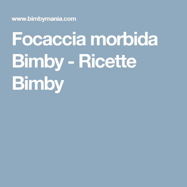 Focaccia morbida Bimby - Ricette Bimby