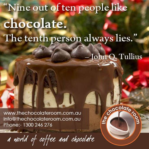 """Nine out of ten people like ‪#‎chocolate‬. The tenth person always lies.""  For more updates on chocolates follow @chocolateroomau"