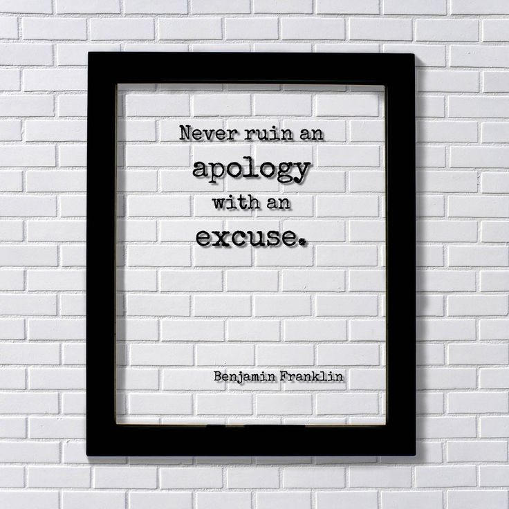 Benjamin Franklin - Floating Quote - Never ruin an apology with an excuse - Quote Art Print