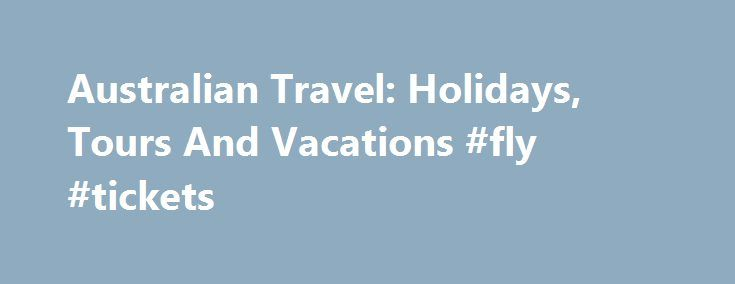 Australian Travel: Holidays, Tours And Vacations #fly #tickets http://travel.remmont.com/australian-travel-holidays-tours-and-vacations-fly-tickets/  #aus travel # Australian Holidays Guide: Travel Tourism We'd like to introduce you to the things that wil