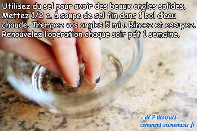 mettez 1/2 cuillère à soupe de sel dans un bol d'eau chaude pour avoir des ongles durs