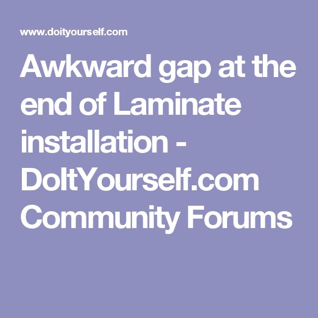 Awkward gap at the end of Laminate installation - DoItYourself.com Community Forums