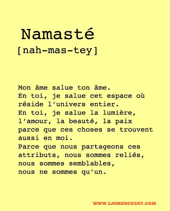 """Namaste. """"En toi, je saue la lumière, l'amour, la beauté, la paix, parce que ces choses se trouvent aussi en moi.""""                                                                                                                                                                                 Plus"""