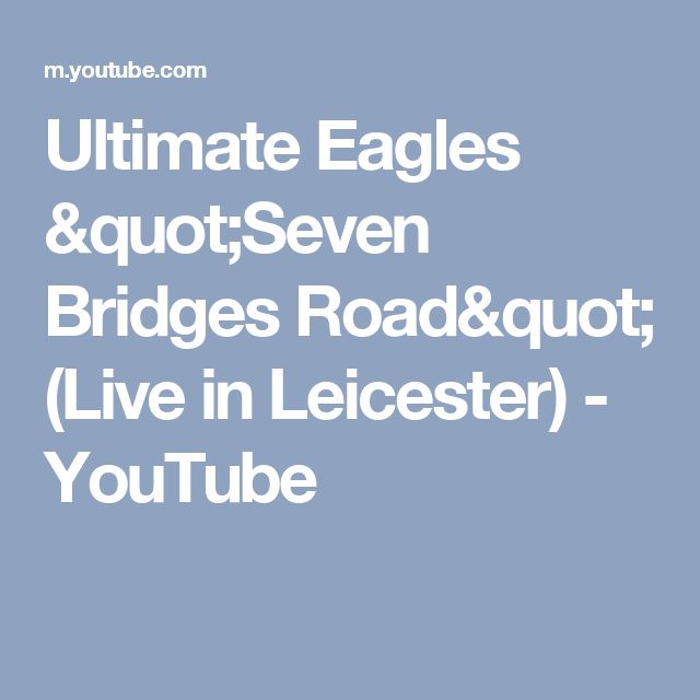"Ultimate Eagles ""Seven Bridges Road"" (Live in Leicester) - YouTube"