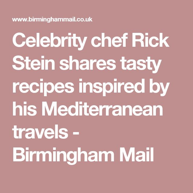 Celebrity chef Rick Stein shares tasty recipes inspired by his Mediterranean travels - Birmingham Mail