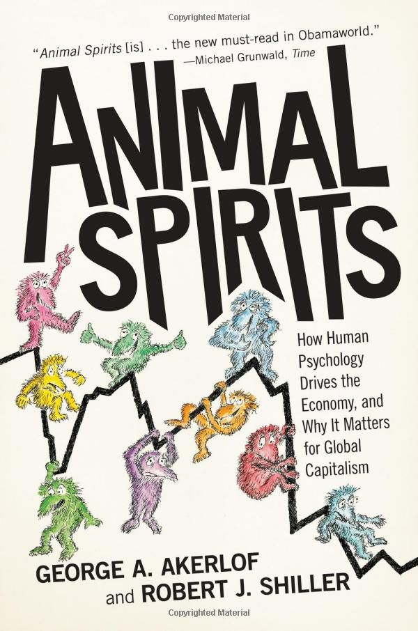 Animal Spirits: How Human Psychology Drives the Economy, and Why It Matters for Global Capitalism: George A. Akerlof, Robert J. Shiller: 9780691145921: Amazon.com: Books