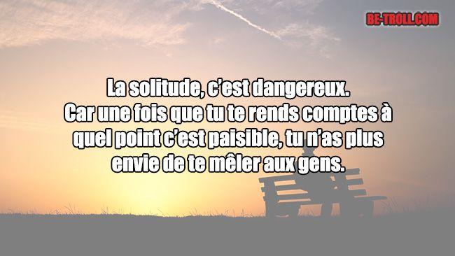 La solitude, c'est dangereux... - Be-troll                                                                                                                                                                                 Plus