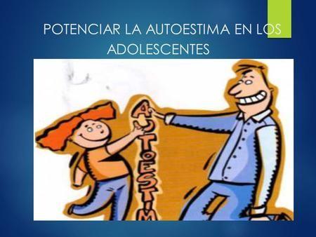 POTENCIAR LA AUTOESTIMA EN LOS ADOLESCENTES. Definición de autoestima Valoración que uno tiene de si mismo.…
