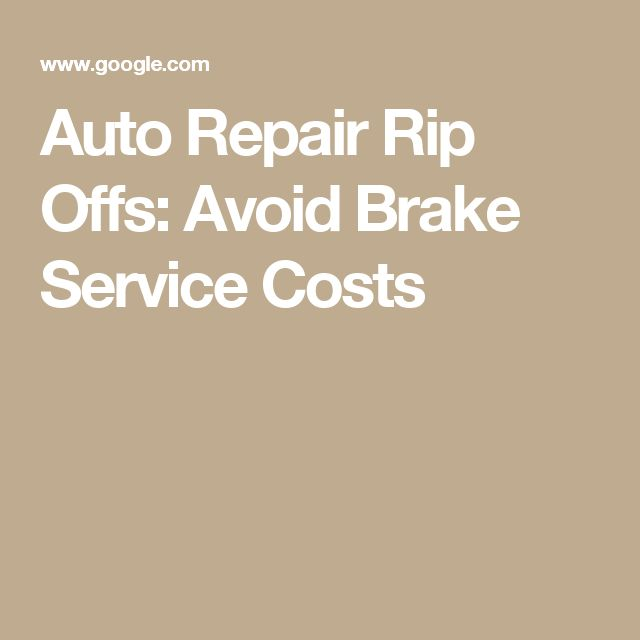Auto Repair Rip Offs: Avoid Brake Service Costs
