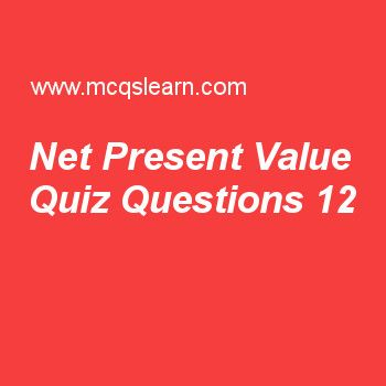 Learn quiz on net present value, BBA financial management quiz 12 to practice. Free finance MCQs questions and answers to learn net present value MCQs with answers. Practice MCQs to test knowledge on net present value, fama french three factor model, stand alone risk and return, market values, calculating beta coefficient worksheets.  Free net present value worksheet has multiple choice quiz questions as in capital budgeting, positive net present value results in, answer key with choices…