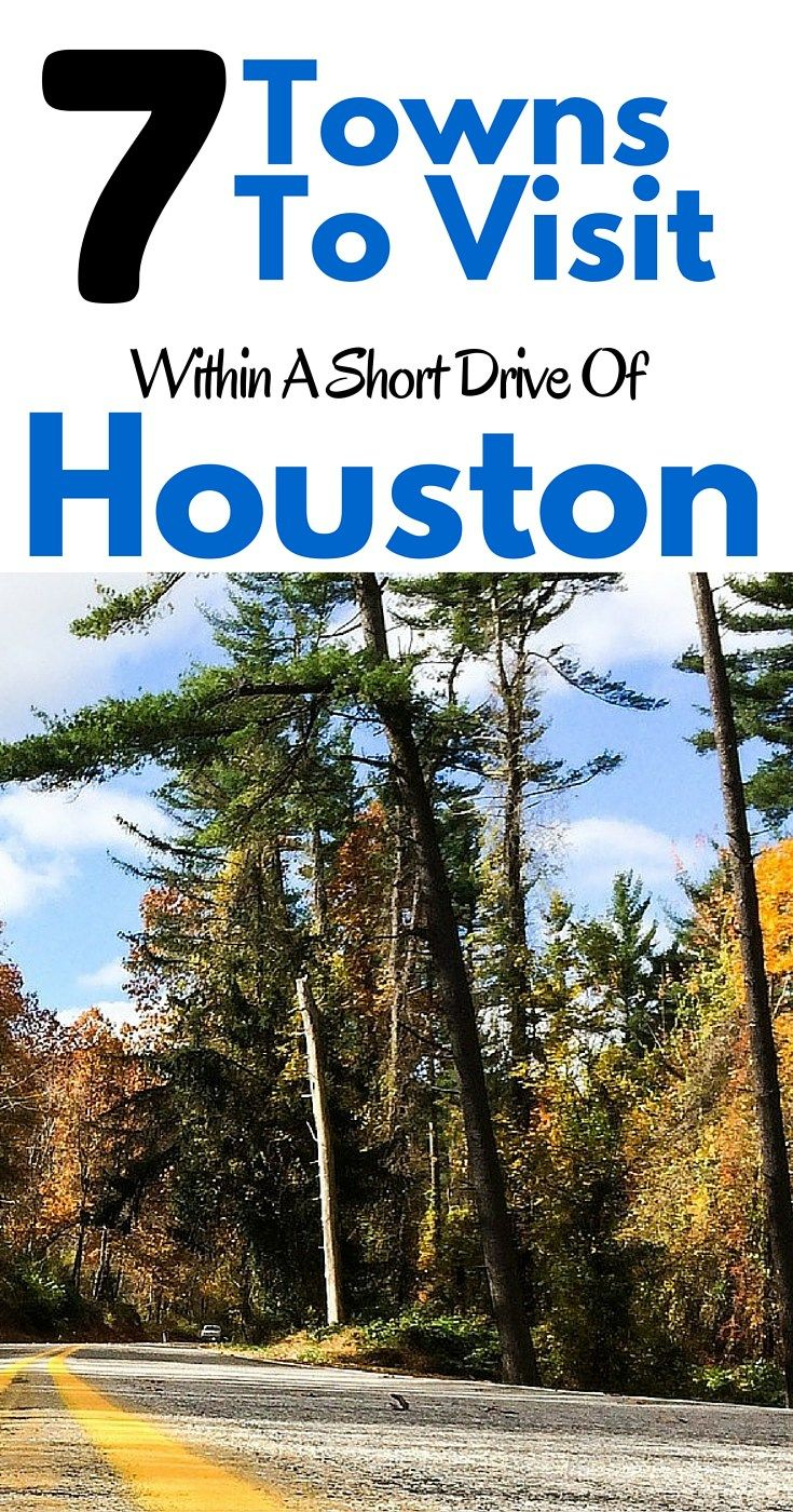 Towns to visit within a short drive of Houston.  You can take  a day trip to these towns or even make it a weekend getaway.
