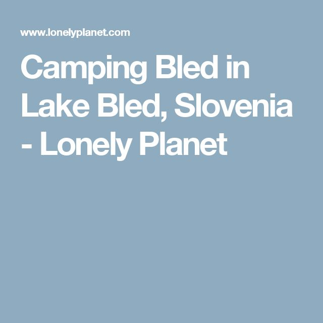 Camping Bled in Lake Bled, Slovenia - Lonely Planet