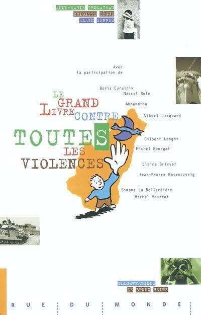 Le grand livre contre toutes les violences / collectif. - Rue du Monde, 2003 - DOCUMENTAIRE - A PARTIR DE 9 ANS