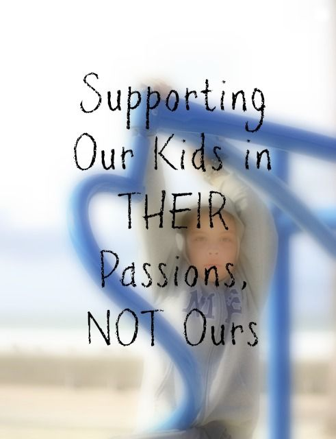 """Great parenting article by Heather Johnson """"Supporting Our Kids in Their Passions, Not Ours""""  via Amy Huntley (The Idea Room)"""