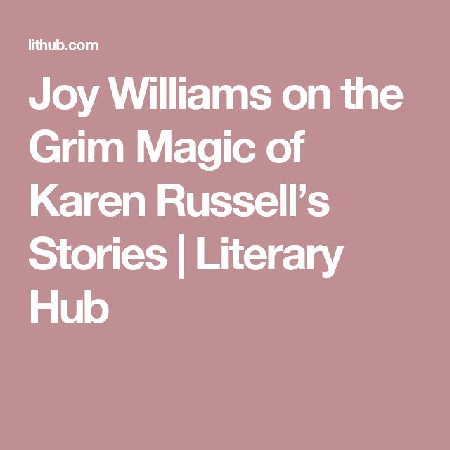 Joy Williams on the Grim Magic of Karen Russell's Stories | Literary  Hub