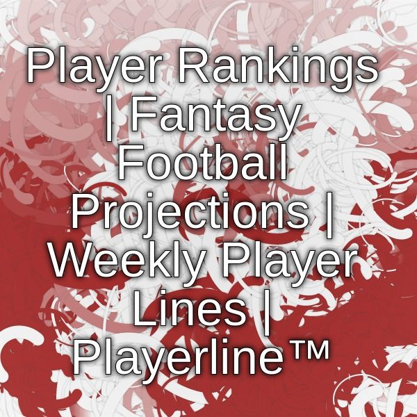 Player Rankings | Fantasy Football Projections | Weekly Player Lines | Playerline™