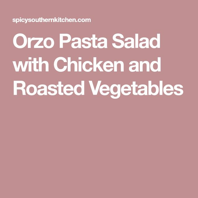 Orzo Pasta Salad with Chicken and Roasted Vegetables