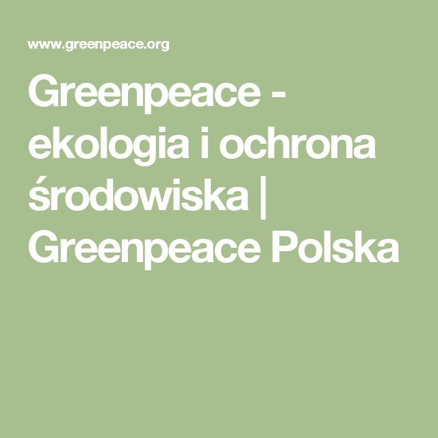 Greenpeace - ekologia i ochrona środowiska   Greenpeace Polska