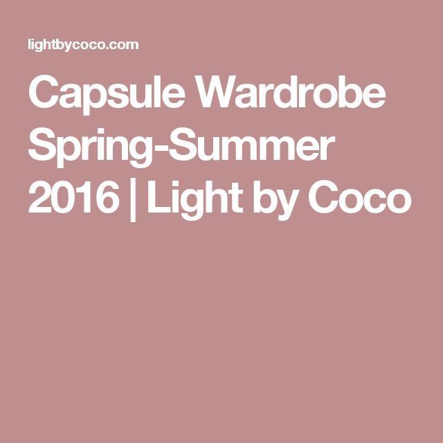 Capsule Wardrobe Spring-Summer 2016 | Light by Coco