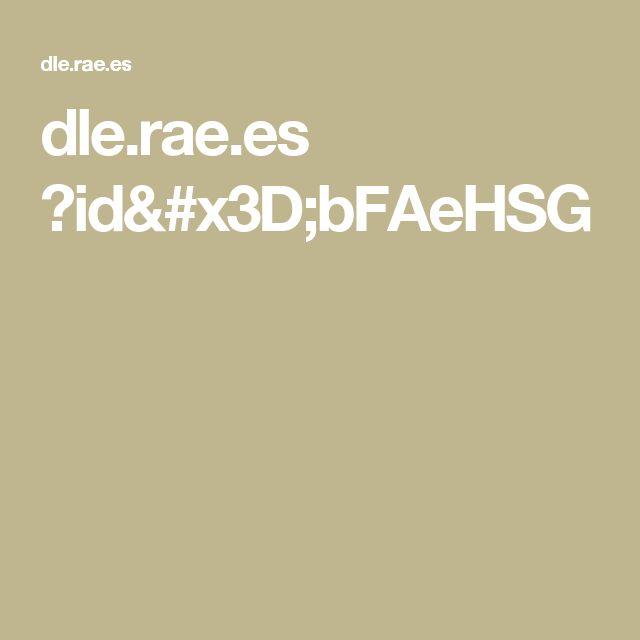 dle.rae.es ?id=bFAeHSG