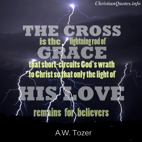 """The Cross Is The Lightning Rod Of Grace That Short"