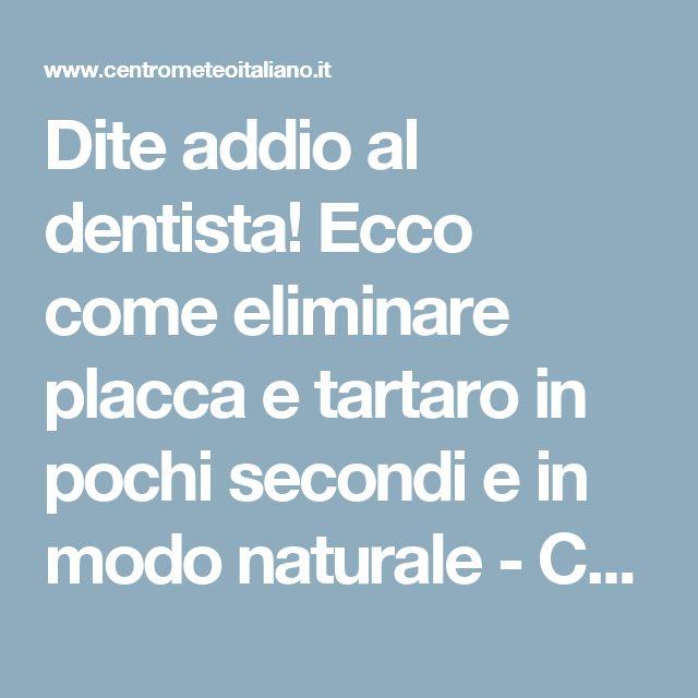 Dite addio al dentista! Ecco come eliminare placca e tartaro in pochi secondi e in modo naturale - Centro Meteo Italiano