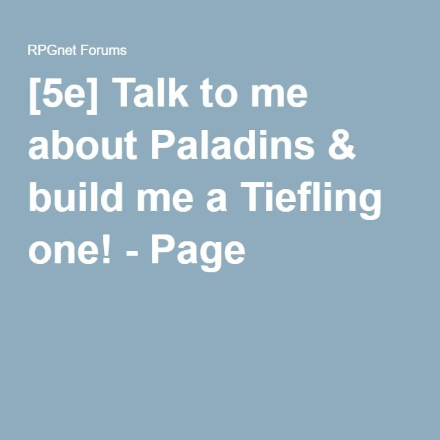 [5e] Talk to me about Paladins & build me a Tiefling one! - Page 2