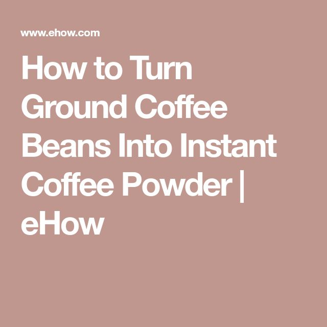 How to Turn Ground Coffee Beans Into Instant Coffee Powder   eHow #CoffeeBeans