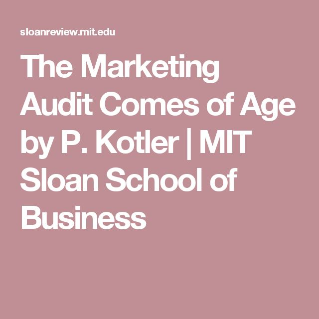 The Marketing Audit Comes of Age by P. Kotler | MIT Sloan School of Business