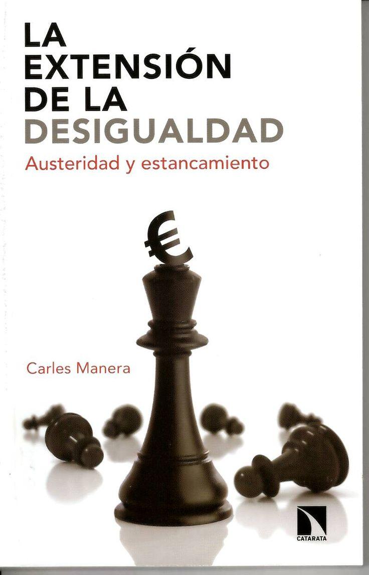 La extensión de la desigualdad: austeridad y estancamiento / Carles Manera http://absysnetweb.bbtk.ull.es/cgi-bin/abnetopac?ACC=DOSEARCH&xsqf99=516910.