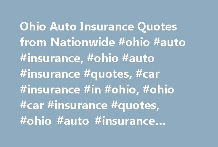 Ohio Auto Insurance Quotes from Nationwide #ohio #auto #insurance, #ohio #auto #insurance #quotes, #car #insurance #in #ohio, #ohio #car #insurance #quotes, #ohio #auto #insurance #company http://kentucky.nef2.com/ohio-auto-insurance-quotes-from-nationwide-ohio-auto-insurance-ohio-auto-insurance-quotes-car-insurance-in-ohio-ohio-car-insurance-quotes-ohio-auto-insurance-company/  # Ohio Auto Insurance Ohio Links Whether you're driving along the shores of Lake Erie, the banks of the Ohio River…