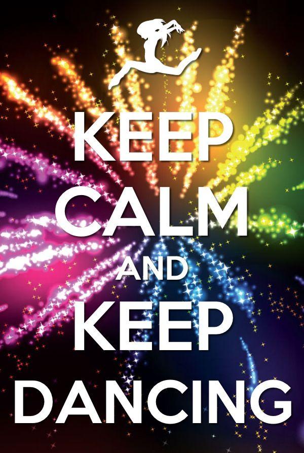 So true, keep calm and keep dancing