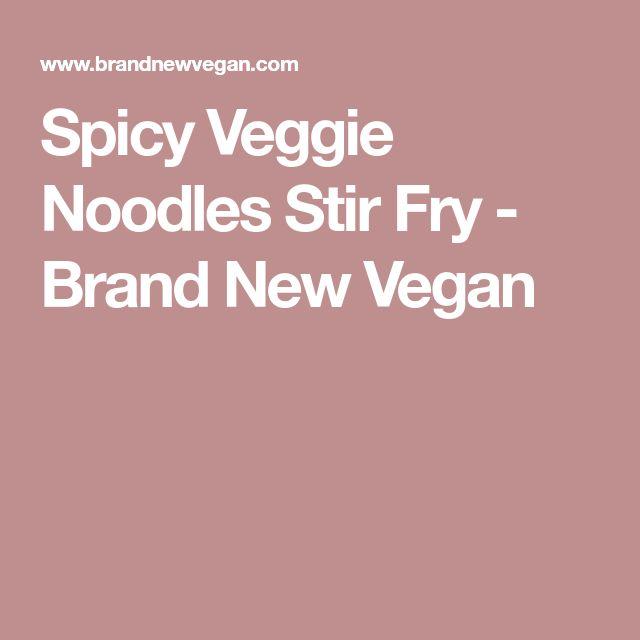 Spicy Veggie Noodles Stir Fry - Brand New Vegan